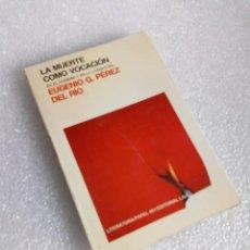 Libros de segunda mano: EEUGENO G. PÉREZ DEL RÍO: LA MUERTE COMO VOCACIÓN EN EL HOMBRE Y EN LA LITERATURA Y EN LA LITERATURA. Lote 162157054