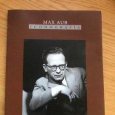 Libros de segunda mano: MAX AUB ICONOGRAFÍA PRESENTACIÓN JOSÉ LUÍS MARTÍNEZ ANTONIO MUÑOZ MOLINA. Lote 162623118