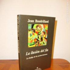 Libros de segunda mano: LA ILUSIÓN DEL FIN. LA HUELGA DE LOS ACONTECIMIENTOS - JEAN BAUDRILLARD - ANAGRAMA - MUY BUEN ESTADO. Lote 162854222