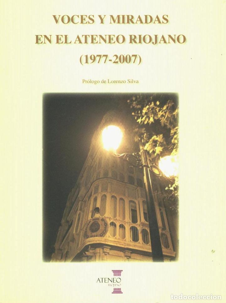 VOCES Y MIRADAS EN EL ATENEO RIOJANO (1977-2007). PRÓLOGO DE LORENZO SILVA. TDKLT2 (Libros de Segunda Mano (posteriores a 1936) - Literatura - Ensayo)