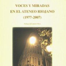 Libros de segunda mano - VOCES Y MIRADAS EN EL ATENEO RIOJANO (1977-2007). PRÓLOGO DE LORENZO SILVA. TDKLT2 - 163389450