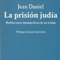 Libros de segunda mano: LA PRISIÓN JUDÍA. MEDITACIONES INTEMPESTIVAS DE UN JUDÍO, JEAN DANIEL. Lote 164736730