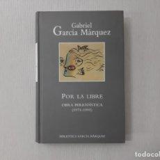Libros de segunda mano: POR LA LIBRE OBRA PERIODÍSTICA (1974-1995) POR GABRIEL GARCÍA MÁRQUEZ (2004) - GARCÍA MÁRQUEZ, GABRI. Lote 166471250
