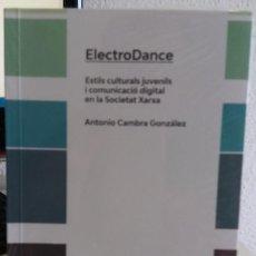 Libros de segunda mano: ELECTRODANCE. ESTILS CULTURALS JUVENILS I COMUNICACIÓ DIGITAL..- CAMBRA G., ANTONIO (PRECINTAT). Lote 167174448