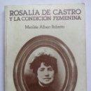 Libros de segunda mano: ROSALÍA DE CASTRO Y LA CONDICIÓN FEMENINA. MATILDE ALBERT ROBATTO. EDICIONES PARTENÓN. ESPAÑA 1981.. Lote 168352764
