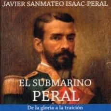Libros de segunda mano: EL SUBMARINO PERAL. DE LA GLORIA A LA TRAICIÓN JAVIER SANMATEO ISAAC PERAL. Lote 184157448