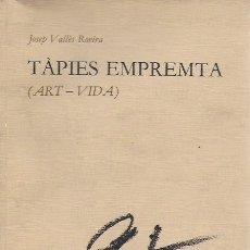 Libros de segunda mano: TÀPIES EMPREMTA ( ART - VIDA ) / J. VALLÈS. BCN : ROBRENYO, 1983. DEDICAT PER AUTOR. 212X16CM. 113 P. Lote 169087532
