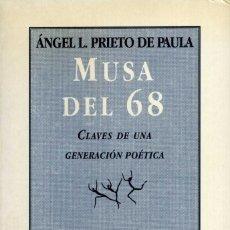 Libros de segunda mano: MUSA DEL 68. CLAVES DE UNA GENERACIÓN POÉTICA / PRIETO DE PAULA. Lote 169540624
