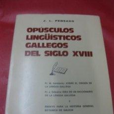 Libros de segunda mano: J.L. PENSADO. OPUSCULOS LINGÜISTICOS GALLEGOS DEL SIGLO XVIII. EDITORIAL GALAXIA 1974. Lote 171443097
