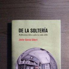 Libros de segunda mano: DE LA SOLTERÍA. REFLEXIONES LIBRES SOBRE LA VIDA CÉLIBE. JAVIER GARCÍA GIBERT . Lote 171630508