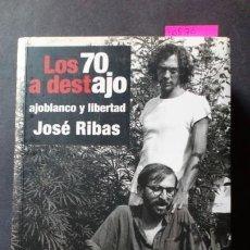 Libros de segunda mano: LOS 70 A DESTAJO. AJOBLANCO Y LIBERTAD - JOSÉ RIBAS. Lote 171818127