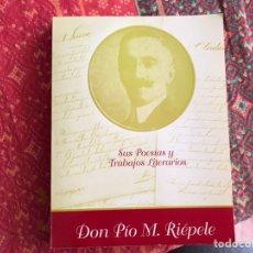 Libros de segunda mano: DON PÍO M. RIÉPELE. SUS POESÍAS Y TRABAJOS LITERARIOS. RARÍSIMO. Lote 171968208