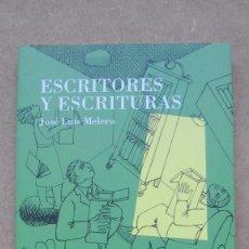 Libros de segunda mano: ESCRITORES Y ESCRITURAS JOSÉ LUIS MELERO XORDICA. Lote 172102879
