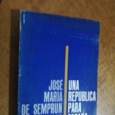Libros de segunda mano: JOSÉ MARÍA DE SEMPRUN GURREA, UNA REPÚBLICA PARA ESPAÑA . Lote 172121992