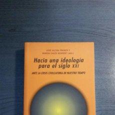 Libros de segunda mano: HACIA UNA IDEOLOGÍA PARA EL SIGLO XXI. JOSÉ ALCINA. Lote 172363137