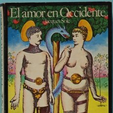 Libros de segunda mano: LMV - EL AMOR EN OCCIDENTE. JACQUES SOLE. EDITORIAL ARGOS VERGARA. 1977. Lote 173507250