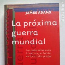 Libros de segunda mano: LA PRÓXIMA GUERRA MUNDIAL. JAMES ADAMS. EDICIONES GRANICA. ARGENTINA 1999. . Lote 173526519