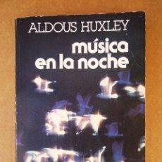 Libros de segunda mano: MÚSICA EN LA NOCHE, POR ALDOUS HUXLEY (LUIS DE CARALT, 1980). 224 PÁGINAS. BIBLIOTECA UNIVERSAL.. Lote 174094880
