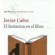 Libros de segunda mano: JAVIER CALVO : EL FANTASMA EN EL LIBRO (LA VIDA EN UN MUNDO DE TRADUCCIONES). ED. SEIX BARRAL, 2016. Lote 194956088