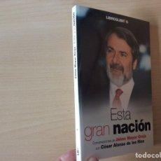 Libros de segunda mano: ESTA GRAN NACIÓN - CÉSAR ALONSO DE LOS RÍOS . Lote 175115057