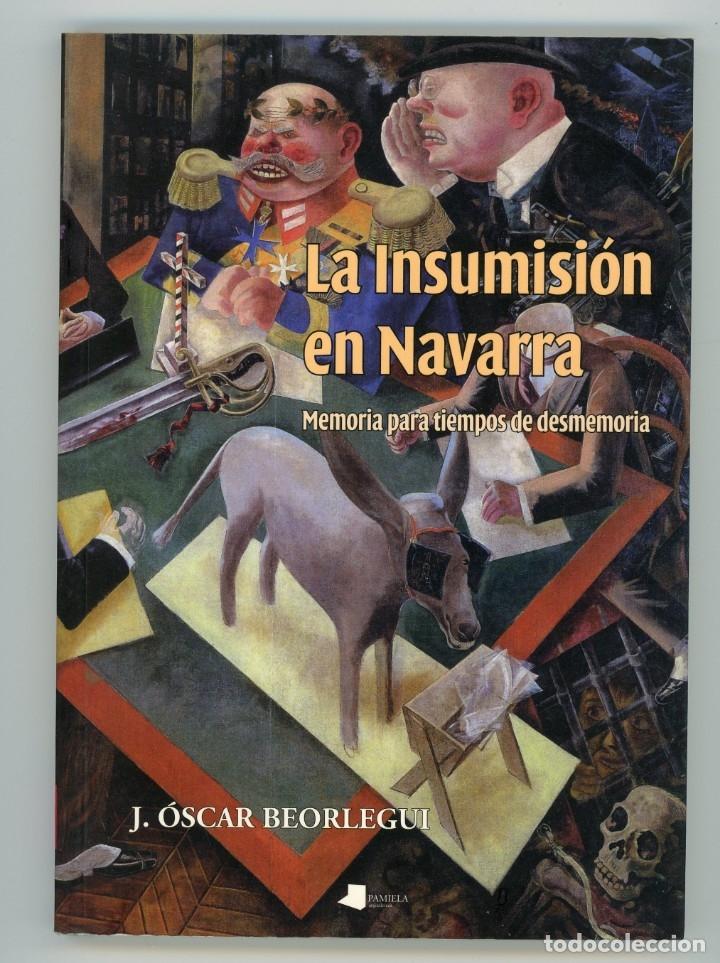 LA INSUMISIÓN EN NAVARRA. MEMORIA PARA TIEMPOS DE DESMEMORIA. ÓSCAR BEORLEGUI. PAMIELA 2012 (Libros de Segunda Mano (posteriores a 1936) - Literatura - Ensayo)