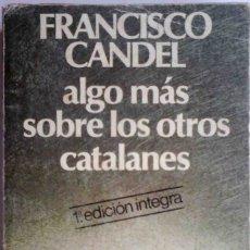 Libros de segunda mano: ALGO MÁS SOBRE LOS OTROS CATALANES (FRANCISCO CANDEL) 1ª EDICIÓN. Lote 175677194