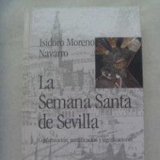 Libros de segunda mano: SEMANA SANTA DE SEVILLA , CONFORMACION , MIXTIFICACION Y SIGNIFICACIONES, DE ISIDORO MORENO. 2001. Lote 278443633