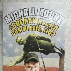 Libros de segunda mano: ¿QUÉ HAN HECHO CON MI PAÍS, TÍO? MICHAEL MOORE. Lote 175944007