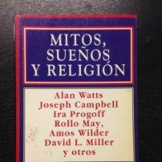 Libros de segunda mano: MITOS, SUEÑOS Y RELIGION, WATTS, A., CAMPBELL, J., PROGOFF, I., MAY, R. ET AL., 1997. Lote 175995532