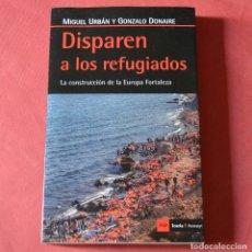 Libros de segunda mano: DISPAREN A LOS REFUGIADOS - LA CONSTRUCCION DE LA EUROPA FORTALEZA - 1ª EDICIÓN 2016 - URBAN - DONAI. Lote 176634450