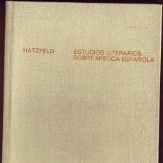 Libros de segunda mano: ESTUDIOS LITERARIOS SOBRE MISTICA ESPAÑOLA. HATZFELD, HELMUT: EDITORIAL: MADRID, ED. GREDOS, 168. Lote 176647054