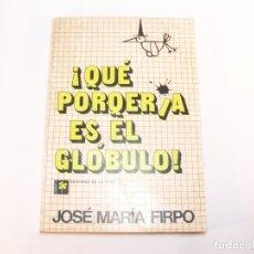 Libros de segunda mano: ¡ QUÉ PORQUERÍA ES EL GLÓBULO ! JOSÉ MARÍA FIRPO. EDICIONES DE LA FLOR. BUENOS AIRES. 1977. . Lote 176767002