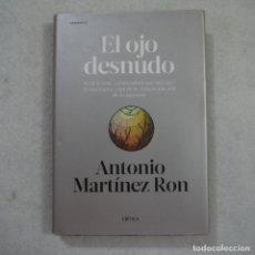 Libros de segunda mano: EL OJO DESNUDO - ANTONIO MARTÍNEZ RON - CRÍTICA - 2016 - 1.ª EDICION. Lote 176837565