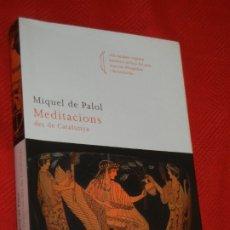 Libros de segunda mano: MIQUEL DE PALOL - MEDITACIONS DES DE CATALUNYA, ED.COLUMNA 2011. Lote 176912503