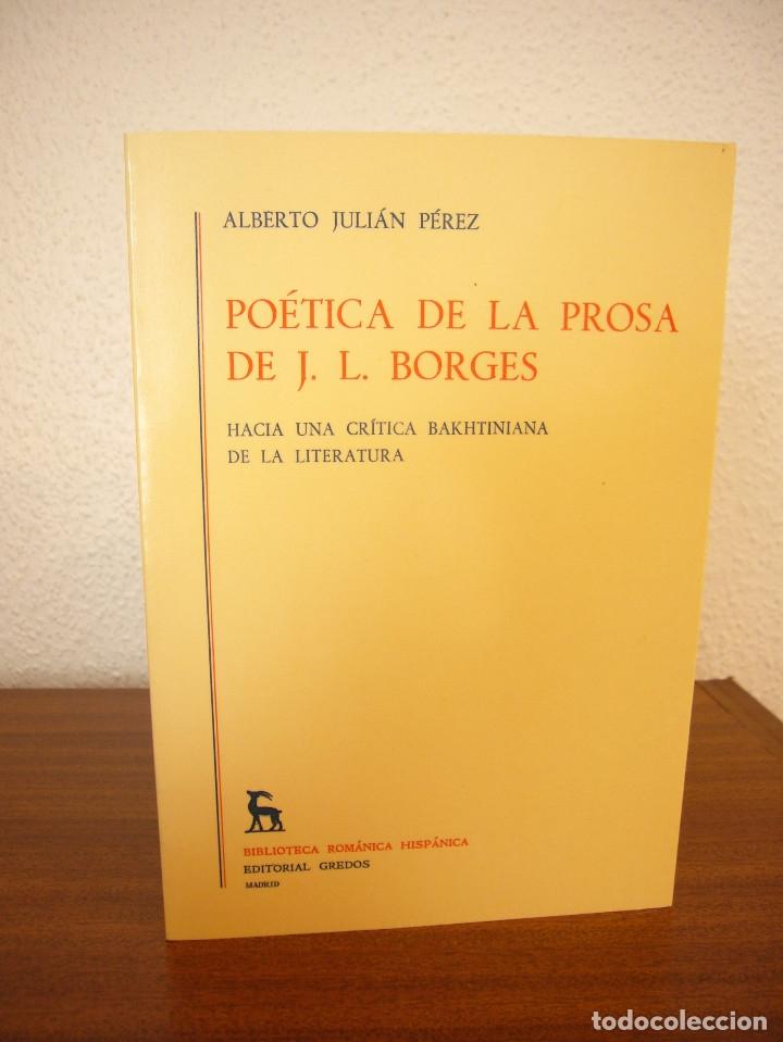 ALBERTO JULIÁN PÉREZ: POÉTICA DE LA PROSA DE JORGE LUIS BORGES (GREDOS, 1986) (Libros de Segunda Mano (posteriores a 1936) - Literatura - Ensayo)