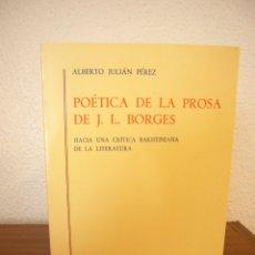 Libros de segunda mano: ALBERTO JULIÁN PÉREZ: POÉTICA DE LA PROSA DE JORGE LUIS BORGES (GREDOS, 1986). Lote 177670357