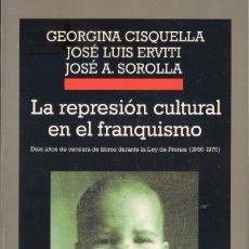 Libros de segunda mano: LA REPRESIÓN CULTURAL EN EL FRANQUISMO - GEORGINA CISQUELLA Y OTROS. ANAGRAMA 2002 1ª EDICIÓN EX. Lote 177847924
