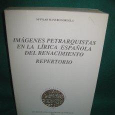 Libros de segunda mano: IMAGENES PETRARQUISTAS EN LA LIRICA ESPAÑOLA DEL RENACIMIENTO. PPU .1ª EDICION 1990. Lote 178102902