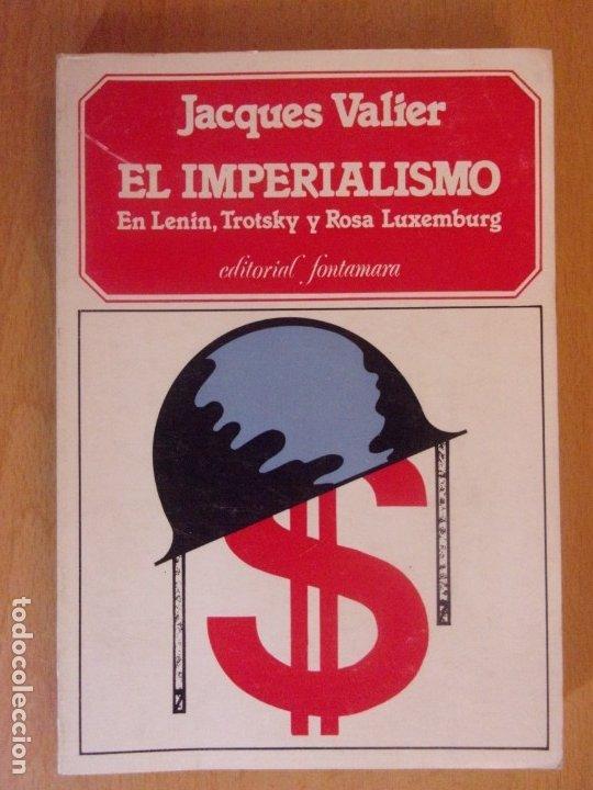 EL IMPERIALISMO. EN LENIN,TROTSKI Y ROSA LUXEMBURG / JACQUES VALIER / 1ª EDICIÓN 1977. FONTAMARA (Libros de Segunda Mano (posteriores a 1936) - Literatura - Ensayo)