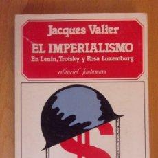 Libros de segunda mano: EL IMPERIALISMO. EN LENIN,TROTSKI Y ROSA LUXEMBURG / JACQUES VALIER / 1ª EDICIÓN 1977. FONTAMARA. Lote 178122132