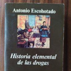 Libros de segunda mano: HISTORIA ELEMENTAL DE LAS DROGAS - ANTONIO ESCOHOTADO - ANAGRAMA 1ª PRIMERA EDICIÓN 1996. Lote 147129434