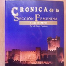 Libros de segunda mano: CRÓNICA DE LA SECCIÓN FEMENINA Y SU TIEMPO / LUIS SUÁREZ FERNÁNDEZ / 1992. Lote 178174001