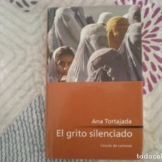 Libros de segunda mano: EL GRITO SILENCIADO;ANA TORTAJADA;CÍRCULO DE LECTORES 2001. Lote 178951786