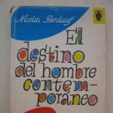 Libros de segunda mano: EL DESTINO DEL HOMBRE CONTEMPORÁNEO - NICOLAI BERDIAEF - EDITORIAL POMAIRE - AÑO 1967.. Lote 178957942