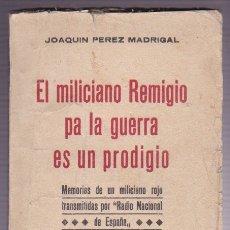 Libros de segunda mano: EL MILICIANO REMIGIO PA LA GUERRA ES UN PRODIGIO / JOAQUÍN PÉREZ MADRIGAL * GUERRA CIVIL *. Lote 179112333