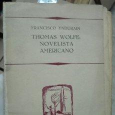 Libros de segunda mano: FRANCISCO YNDURAIN. THOMAS WOLFE, NOVELISTA AMERICANO. 1954. Lote 179117215