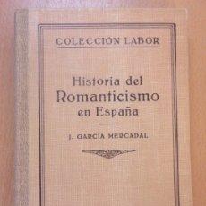 Libros de segunda mano: HISTORIA DEL ROMANTICISMO EN ESPAÑA / J. GARCÍA MERCADAL / 1943. LABOR. Lote 179124760