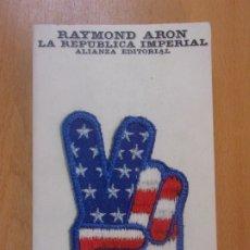 Libros de segunda mano: LA REPÚBLICA IMPERIAL / RAYMOND ARON / ALIANZA EDITORIAL. 1976. Lote 179126771