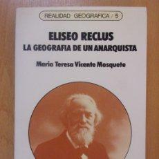 Libros de segunda mano: ELISEO RECLUS. LA GEOGRAFÍA DE UN ANARQUISTA / MARÍA TERESA VICENTE MOSQUETE / 1ª EDICIÓN 1983. Lote 179563300