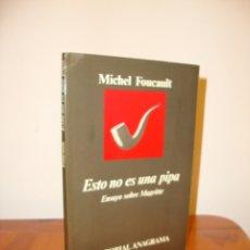 Libros de segunda mano: ESTO NO ES UNA PIPA. ENSAYO SOBRE MAGRITTE - MICHEL FOUCAULT - EDITORIAL ANAGRAMA. Lote 179964331